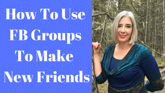 """How-To"" Use FB GROUPS to Make New FRIENDS Easy Peasy!!"