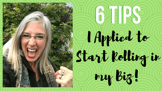 6 Tip's to Start Rolling in Your Biz!