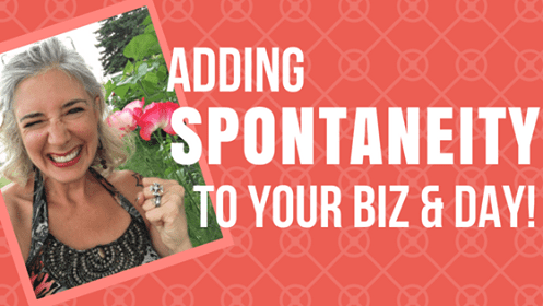 How To Add SPONTANEITY to Your Biz for MASSIVE Positive Change!!