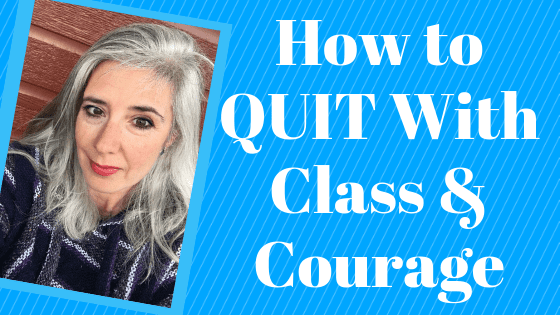 How to QUIT With Class & Courage
