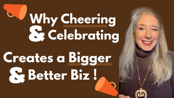 Why YOUR Cheering, Celebrating Creates a Bigger Better Biz