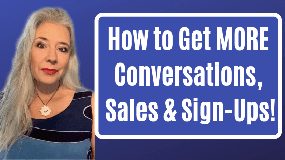 How to Get MORE Conversations, Sales & Sign-Ups!