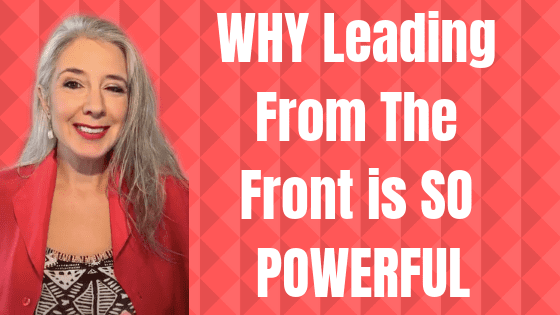 WHY Leading From The Front is SO POWERFUL!