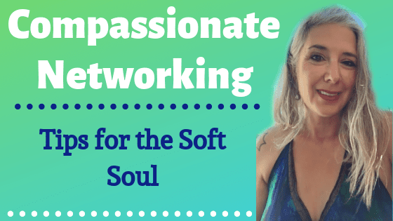 Compassionate Networking… Tips for the Soft Soul!