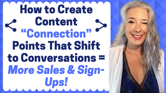 How to Create Content Connection Points That Shift to Conversations = More Sales & Sign-Ups!