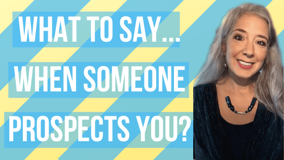 What to Say… When Someone Prospects You??