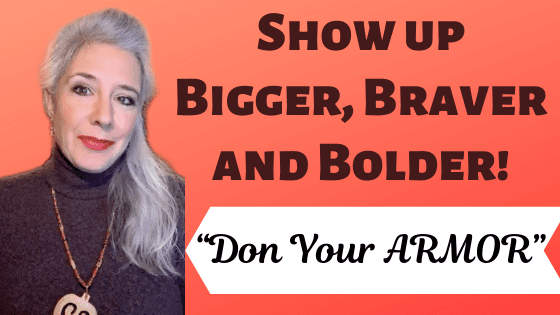 "Show up Bigger Braver and Bolder! ""Don Your ARMOR"""