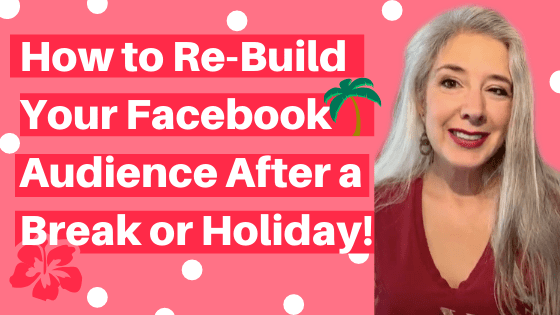 How To Rebuild Your FB Audience After a Break or Holiday