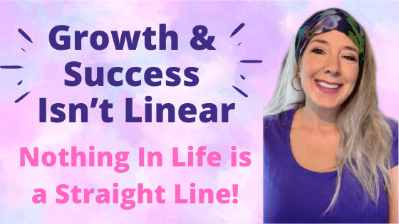 Growth & Success Isn't Linear… Nothing In Life is a Straight Line!