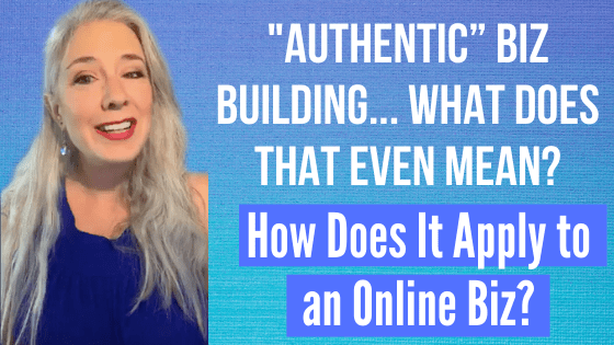 Authentic Business Building… How Does It Apply to an Online Biz?