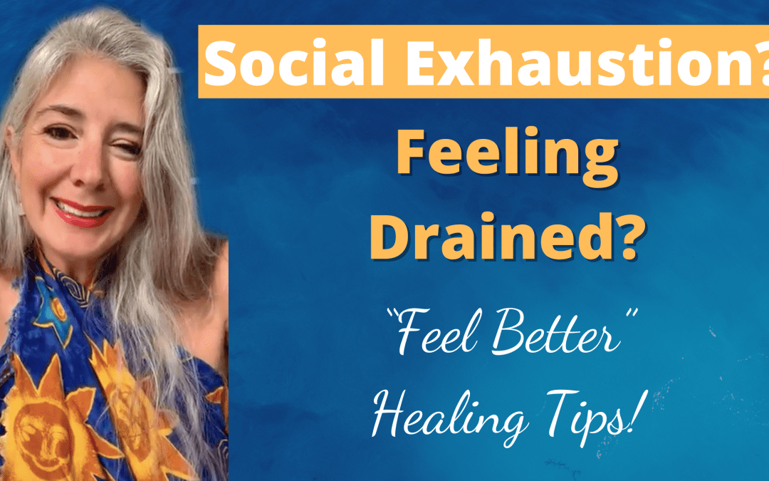 "Social Exhaustion, Feeling Drained? ""Feel Better"" Healing Tips!"
