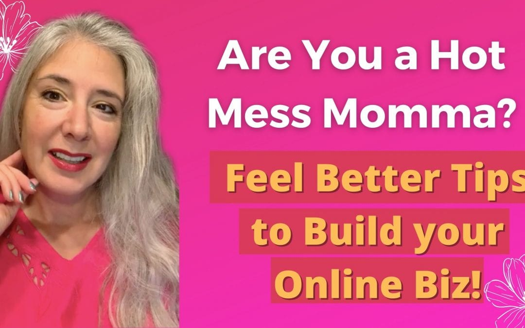 """Think You're a Hot Mess Mom? """"Feel Better"""" Tips in Your Online Biz!"""